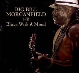 Big Bill Morganfield - Blues With A Mood (2013)